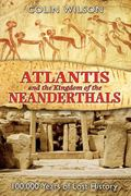 Atlantis And the Kingdom of the Neanderthals 100,000 Years of Lost History