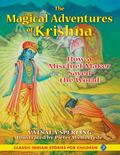 The Magical Adventures of Krishna: How a Mischief Maker Saved the World (Classic Indian Stor...