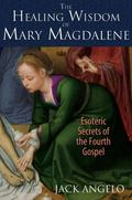 Healing Wisdom of Mary Magdalene : Esoteric Secrets of the Fourth Gospel