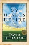My Heart's Desire Living Every Moment in the Wonder of Worship
