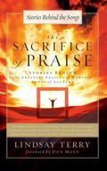 Sacrifice of Praise Stories Behind the Greatest Praise and Worship Songs of All Time