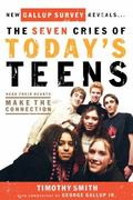 Seven Cries of Today's Teens Hear Their Hearts, Make the Connection