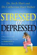 Stressed Or Depressed A Practical and Inspirational Guide for Parents of Hurting Teens