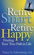 Retire Smart, Retire Happy Finding Your True Path in Life