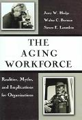 Aging Workforce Realities, Myths, And Implications For Organizations