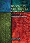 Becoming Culturally Oriented Practical Advice for Psychologists And Educators