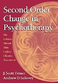 Second-order Change in Psychotherapy The Golden Thread That Unifies Effective Treatments