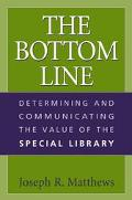 Bottom Line Determining and Communicating the Value of the Special Library