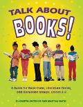 Talk About Books A Guide for Book Clubs, Literature Circles, and Discussion Groups, Grades 4-8
