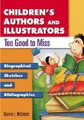 Children's Authors and Illustrators Too Good to Miss Biographical Sketches and Bibliographies