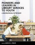 Pioneers and Leaders in Library Services to Youth A Biographical Dictionary