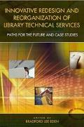 Innovative Redesign and Reorganization of Library Technical Services Paths for the Future an...