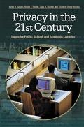 Privacy In The 21st Century Issues For Public, School, And Academic Libraries