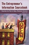 Entrepreneur's Information Sourcebook Charting the Path to Small Business Success