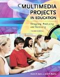 Multimedia Projects in Education Designing, Producing And Assessing