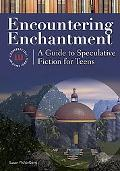 Encountering Enchantment A Guide to Speculative Fiction for Teens