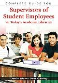 Complete Guide for Supervisors of Student Employees in Today's Academic Libraries