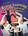 Active Learning Through Drama, Podcasting and Puppetry Grades K-8