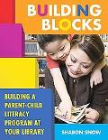 Building Blocks Building a Parent-child Literacy Program at Your Library