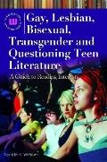 Gay, Lesbian, Bisexual, Transgender and Questioning Teen Literature: A Guide to Reading Inte...