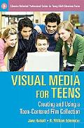 Visual Media for Teens: Creating and Using a Teen-Centered Film Collection (Libraries Unlimi...