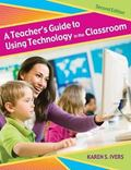 A Teacher's Guide to Using Technology in the Classroom, Second Edition