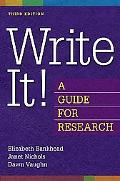 Write It!: A Guide for Research Third Edition