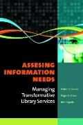 Assessing Information Needs : Managing Transformative Library Services