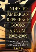 Index to American Reference Books Annual 2005-2009: A Cumulative Index to Subjects, Authors,...