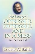 No Longer Oppressed, Depressed, and in a Mess