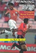 Winning With Your Head A Complete Mental Training Guide for Soccer