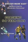 Soccer Made Easy The World Youth Training Program Coaching 5-8 Year Olds