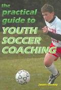 Practical Guide to Youth Soccer Coaching