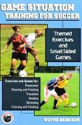 Game Situation Training for Soccer Themed Exercises And Small Sided Games