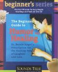 Beginner's Guide to Humor and Healing Dr. Bernie Siegel's Prescription for the Healing Power...