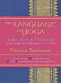 Language Of Yoga Complete A to Y guide to Asana Names, Sanskrit Terms, and Chants