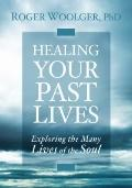 Healing Your Past Lives : Exploring the Many Lives of the Soul