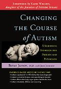 Changing the Course of Autism A Scientific Approach to Treating Your Autistic Child