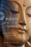 Buddha and the Quantum : Hearing the Voice of Every Cell