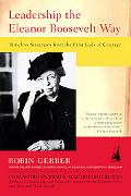 Leadership the Eleanor Roosevelt Way Timeless Strategies from the First Lady of Courage