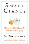 Small Giants Companies That Choose to Be Great Instead of Big