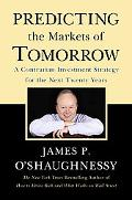 Predicting The Markets of Tomorrow A Contrarian Investment Program for the Next Twenty Years