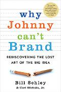 Why Johnny Can't Brand Rediscovering the Lost Art of the Big Idea