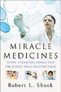 Miracle Medicines Seven Lifesaving Drugs and the People Who Created Them