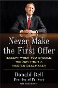 Never Make the First Offer: (Except When You Should) Wisdom from a Master Dealmaker (Portfolio)