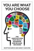 You Are What You Choose: The Habits of Mind That Really Determine How We Make Decisions