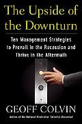 The Upside of the Downturn: Ten Management Strategies to Prevail in the Recession and Thrive...