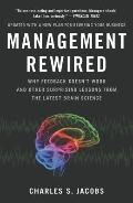 Management Rewired : Why Feedback Doesn't Work and Other Surprising Lessons from the Latest ...