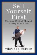 Sell Yourself First : The Most Critical Element in Every Sales Effort