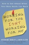 Working for You Isn't Working for Me : How to Get Ahead When Your Boss Holds You Back